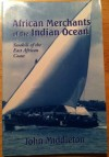 African Merchants of the Indian Ocean: Swahili of the East African Coast - John Middleton