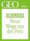Schmerz: Neue Wege aus der Pein (GEO eBook Single) (German Edition) - Geo, GEO Magazin, GEO eBook