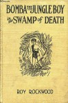 Bomba the Jungle Boy in the Swamp of Death, or, The Sacred Alligators of Abarago (The Bomba Books) - Roy Rockwood