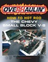 Overhaulin': How To Hot Rod the Chevy Small-Block V-8 - Jim Richardson