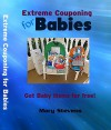 Extreme Couponing for Babies:: Get Baby Items For Free - Mary Stevens