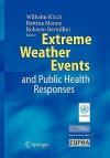 Extreme Weather Events and Public Health Responses - Wilhelm Kirch, B. Menne, R. Bertollini