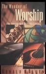 The Wonder of Worship - Ronald B. Allen, Roy B. Zuck, Charles R. Swindoll