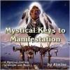 Mystical Keys to Manifestation - Almine