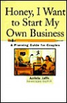 Honey, I Want to Start My Own Business: A Planning Guide for Couples - Azriela Jaffe
