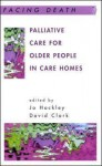 Palliative Care for Older People in Care Homes - Jo Hockley, David Clark, Jo Hockley and David Clark