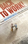 Back to Work!: Create New Opportunities in the Wake of Job Loss - Stephen Adams