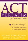ACT Verbatim for Depression and Anxiety: Annotated Transcripts for Learning Acceptance and Commitment Therapy - Michael P. Twohig, Steven C. Hayes