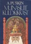 Muinasjutt kuldkikkast - Alexander Pushkin