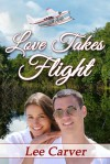 Love Takes Flight - Lee Carver