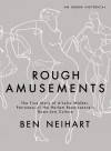 Rough Amusements: The True Story of A'Lelia Walker, Patroness of the Harlem Renaissance's Down-Low Culture - Ben Neihart