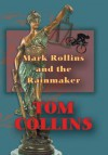 Mark Rollins and the Rainmaker - Tom Collins