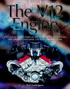 The V12 Engine: The Untold Story of Technology, Evolution, Performance and Impact of All - Karl Ludvigsen