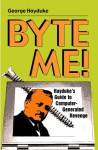 Byte Me!: Hayduke's Guide to Computer-Generated Revenge - George Hayduke