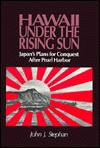 Hawaii Under the Rising Sun: Japan's Plans for Conquest After Pearl Harbor - John J. Stephan