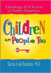 Children Are People Too: Unlocking the 8 Secrets to Family Happiness - Sharon Fried Buchalter