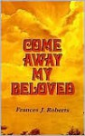 Come Away My Beloved - Classic - Frances J. Roberts
