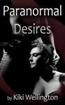 Paranormal Desires (Supernatural Seductions I-IV) - Kiki Wellington