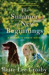 The Summer of New Beginnings: A Magnolia Grove Novel - Bette Lee Crosby