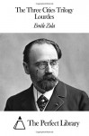 The Three Cities Trilogy - Lourdes - Émile Zola, The Perfect Library, Ernest Alfred Vizetelly