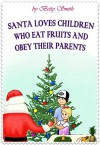 Santa Loves Children Who Eat Fruits And Obey Their Parents - Betty Smith
