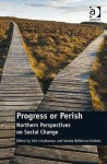 Progress or Perish: Northern Perspectives on Social Change - Aini Linjakumpu, Sandra Wallenius-korkalo