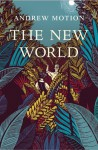The New World by Andrew Motion (9-Oct-2014) Hardcover - Andrew Motion