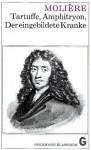 Tartuffe / Amphitryon / Der eingebildete Kranke - Molière