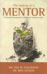 The Making of a Mentor: 9 Essential Characteristics of Influential Christian Leaders - Theodore Wilhelm Engstrom, Ron Jenson