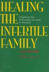 Healing the Infertile Family: Strengthening Your Relationship in the Search for Parenthood - Gay Becker