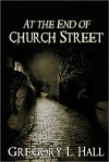 At The End of Church Street - Gregory L. Hall, Louise Bohmer