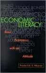 Economic Literacy: Basic Economics With An Attitude - Frederick Stirton Weaver