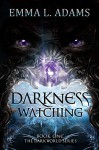Darkness Watching (The Darkworld Series Book 1) - Emma L. Adams