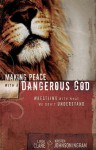 Making Peace with a Dangerous God: Wrestling with What We Don't Understand - Linda S. Clare, Kristen Johnson Ingram