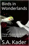 Birds in Wonderlands: Change the way you design, invent, and innovate - S.A. Kader