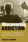 Discovering Addiction: The Science and Politics of Substance Abuse Research - Nancy D. Campbell