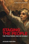 Staging the People: The Proletarian and His Double - Jacques Ranci?re, David Fernbach