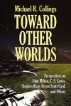 Toward Other Worlds: Perspectives on John Milton, C. S. Lewis, Stephen King, Orson Scott Card, and Others - Michael R. Collings
