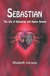 Sebastian: The Life of Sebastian and Hanna Greene - Elizabeth Johnson