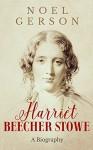 Harriet Beecher Stowe - Noel Gerson