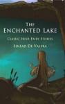 The Enchanted Lake: Classic Irish Fairy Stories - Sinead de Valera