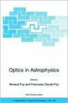 Optics in Astrophysics: Proceedings of the NATO Advanced Study Institute on Optics in Astrophysics, Carg Se, France from 16 to 28 September 2002 - Renaud Foy, Fran?oise Claude Foy