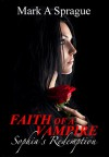 Faith of a Vampire - Sophia's Redemption (#1 In The White Swan Series) - Mark A Sprague
