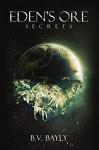 Eden's Ore - Secrets - B.V. Bayly
