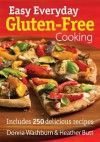 Easy Everyday Gluten-Free Cooking: Includes 250 Delicious Recipes - Donna Washburn, Heather Butt