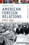 American Foreign Relations Since 1898: A Documentary Reader - Jeremi Suri