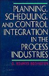 Planning, Scheduling, And Control Integration In The Process Industries - C. Edward Bodington, Edward Bodington