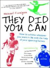 They Did You Can: How to achieve whatever you want in life with the help of your sporting heroes: Clive Woodward, David Moyes, Tom Finney, Martin Johnson, ... - Michael Finnigan