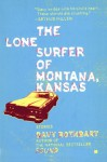 The Lone Surfer of Montana, Kansas: Stories - Davy Rothbart