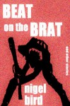 Beat on the Brat and Other Stories - Nigel Bird